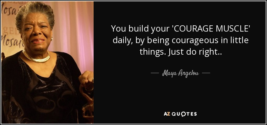 "Image: Maya Angelou's quote about the courage muscle ""just do right"""