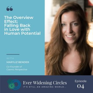 Image: MaryLiz Bender The Overview Effect Ever Widening Circles Podcast