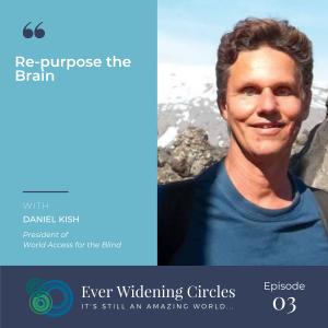 Image: Daniel Kish Re-Purpose the Brain Ever Widening Circles Podcast