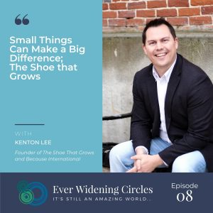 Image: Kenton Lee Small Thins that Make a Big Difference Ever Widening Circles Podcast